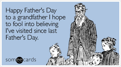 happy grandfather hope fool fathers day ecard someecards Happy Fathers Day!